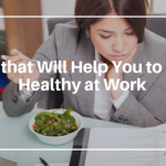 Different Tips that Will Help You to Stay Healthy at Work